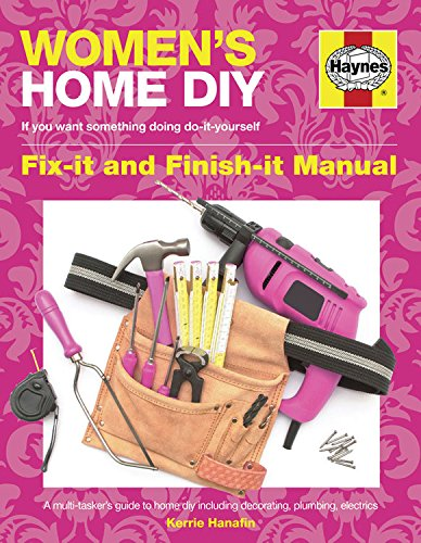 Women's Home DIY Manual: A Multi-tasker's Guide to Home DIY Including Decorating, Plumbing and Electrics (Owners Workshop Manual)