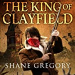 The King of Clayfield: Clayfield, Book 1 (       UNABRIDGED) by Shane Gregory Narrated by Scott Aiello