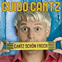 Cantz schön frech Hörspiel von Guido Cantz Gesprochen von: Guido Cantz