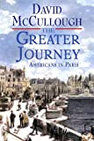 David McCulloughsThe Greater Journey: Americans in Paris [Deckle Edge] [Hardcover]2011