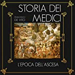 L'epoca dell'ascesa (Storia dei Medici 1) | Francesco De Vito