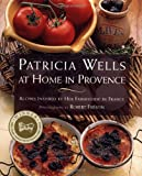 PATRICIA WELLS AT HOME IN PROVENCE: Recipes Inspired By Her Farmhouse In France (0684863286) by Wells, Patricia