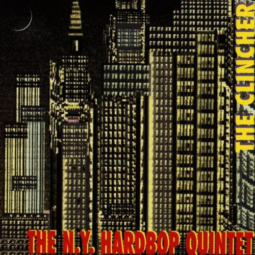 The Clincher by The N.Y. Hardbop Quintet, tenor saxophone Jerry Weldon, trumpet Joe Magnarelli, piano Keith Saunders and bass Bim Strasberg