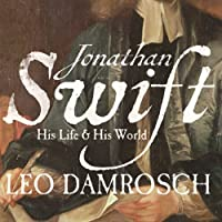 Jonathan Swift: His Life and His World (       UNABRIDGED) by Leo Damrosch Narrated by David Stifel