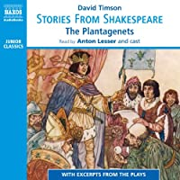 Stories from Shakespeare - The Plantagenets (       UNABRIDGED) by David Timson Narrated by Benjamin Soames, Clare Corbett, Hugh Ross, David Timson, Jonathan Keeble