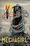 The Melancholy of Mechagirl by Catherynne M. Valente cover image