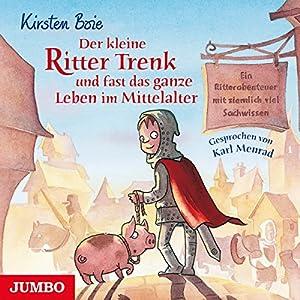 Der kleine Ritter Trenk und fast das ganze Leben im Mittelalter Hörbuch