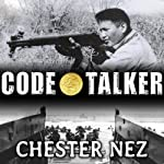 Code Talker: The First and Only Memoir by One of the Original Navajo Code Talkers of WW II (       UNABRIDGED) by Chester Nez, Judith Schiess Avila Narrated by David Colacci