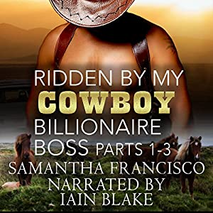 Ridden by My Cowboy Billionaire Boss, Parts 1-3 Audiobook