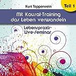 Mit Kausal -Training das Leben verwandeln: Teil 1 (Lebenspraxis-Live-Seminar) | Kurt Tepperwein
