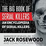 The Big Book of Serial Killers: An Encyclopedia of Serial Killers - 150 Serial Killer Files of the World's Worst Murderers | Jack Rosewood,Rebecca Lo