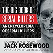 The Big Book of Serial Killers: An Encyclopedia of Serial Killers - 150 Serial Killer Files of the World's Worst Murderers | [Jack Rosewood, Rebecca Lo]