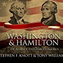 Washington and Hamilton: The Alliance That Forged America Audiobook by Stephen F. Knott, Tony Williams Narrated by Ron Butler