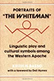 Portraits of The Whiteman: Linguistic Play and Cultural Symbols Among the Western Apache (0521295939) by Basso, Keith H.