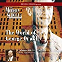 The Modern Scholar: World of George Orwell  by Michael Shelden Narrated by Michael Shelden