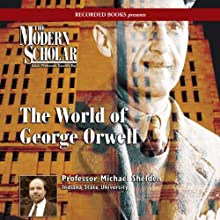 The Modern Scholar: World of George Orwell  by Michael Shelden
