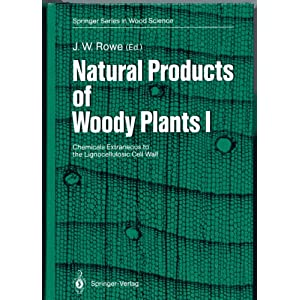 Natural Products Of Woody Plants Chemicals Extraneous To The Lignocellulosic Cell Wall Springer Series In Wood Science
