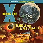 X Minus One: Time and Time Again | Robert Sheckley,Ray Bradbury,Ernest Kinoy