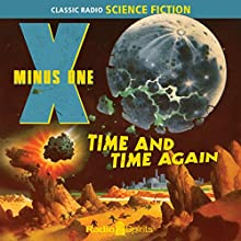 X Minus One: Time and Time Again  by Robert Sheckley, Ray Bradbury, Ernest Kinoy Narrated by Ruby Dee, Les Damon, Staats Cotsworth
