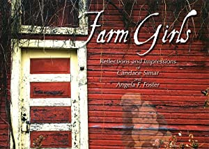 Farm Girls: Reflections and Impressions of Candace Simar and Angela F. Foster book