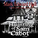 The Haunting of Sam Cabot: A Novel Audiobook by Mark Edward Hall Narrated by Daniel David Shapiro