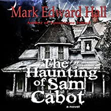 The Haunting of Sam Cabot: A Novel (       UNABRIDGED) by Mark Edward Hall Narrated by Daniel David Shapiro