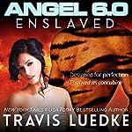 Angel 6.0: Enslaved: Angel 6.0, Book 3   Travis Luedke