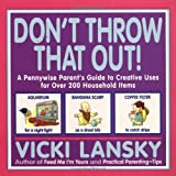 Don't Throw That Out!: A Pennywise Parent's Guide to Creative Uses for Over 200 Household Items (Family & Childcare) (091677340X) by Lansky, Vicki