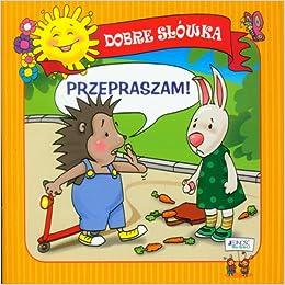 Dobre slowka Przepraszam: Skwark Dorota: 9788376604213: Amazon.com