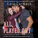 All Played Out: A Rusk University Novel (       UNABRIDGED) by Cora Carmack Narrated by Alexandra Marcuse, Bernardo De Paula