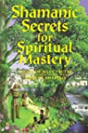 Shamanic Secrets for Spiritual Master...