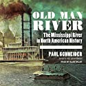Old Man River: The Mississippi River in North American History (       UNABRIDGED) by Paul Schneider Narrated by Alan Sklar