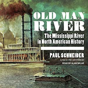 Old Man River: The Mississippi River in North American History | [Paul Schneider]