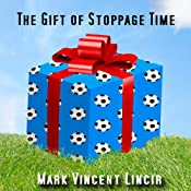 The Gift of Stoppage Time | [Mark Vincent Lincir]