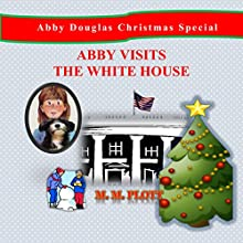 Abby Visits the White House: Abby Douglas Christmas Special (       UNABRIDGED) by M M Plott Narrated by Jessica Gaylor