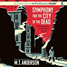 Symphony for the City of the Dead: Dmitri Shostakovich and the Siege of Leningrad (       UNABRIDGED) by M. T. Anderson Narrated by M. T. Anderson