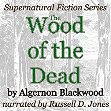The Wood of the Dead: Supernatural Fiction Series (       UNABRIDGED) by Algernon Blackwood Narrated by Russell D. Jones