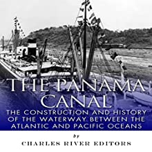 The Panama Canal: The Construction and History of the Waterway Between the Atlantic and Pacific Oceans (       UNABRIDGED) by Charles River Editors Narrated by Dennis E. Morris
