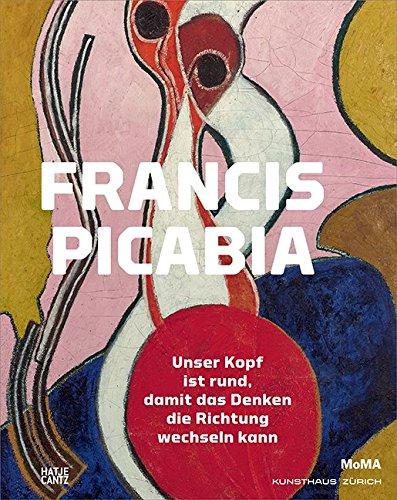 francis-picabia-unser-kopf-ist-rund-damit-das-denken-die-richtung-wechseln-kann