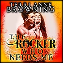 The Rocker Who Needs Me (       UNABRIDGED) by Terri Anne Browning Narrated by Devra Woodward