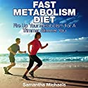 Fast Metabolism Diet: Fire Up Your Metabolism for a Trimmer Slimmer You (       UNABRIDGED) by Samantha Michaels Narrated by Caroline Miller