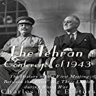 The Tehran Conference of 1943: The History of the First Meeting Between the Allies' Big Three Leaders During World War II Hörbuch von  Charles River Editors Gesprochen von: Scott Clem