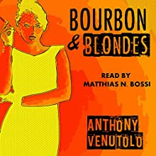 Bourbon & Blondes: Vintage Noir & Pulp (       UNABRIDGED) by Anthony Venutolo Narrated by Matthias N Bossi
