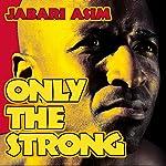 Only the Strong   Jabari Asim