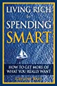 Living Rich by Spending Smart (Free Book for a Limited Time): How to Get More of What You Really Want