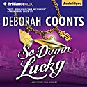 So Damn Lucky: A Lucky O'Toole Vegas Adventure, Book 3 Audiobook by Deborah Coonts Narrated by Renee Raudman