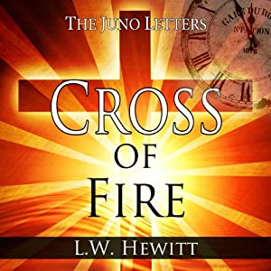 Cross of Fire: The Juno Letters, Book 2 | [L. W. Hewitt]