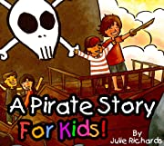 A Pirate Story For Kids! A Beautifully Illustrated Children's Book