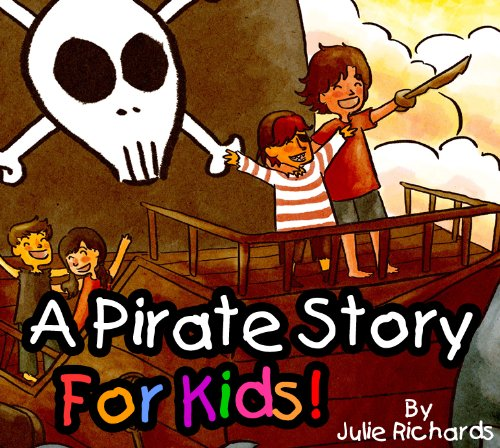 A Pirate Story For Kids! A Beautifully Illustrated Children's Book *Limited Sale On This Picture Book* Bonus Free Hidden Objects Game