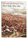 Art and the Empire City : New York, 1825-1861 / edited by Catherine Hoover Voorsanger and John K. Howat
